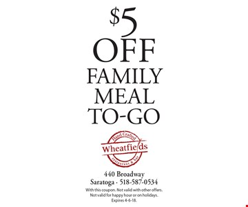 $5 off family meal to-go. With this coupon. Not valid with other offers. Not valid for happy hour or on holidays. Expires 4-6-18.