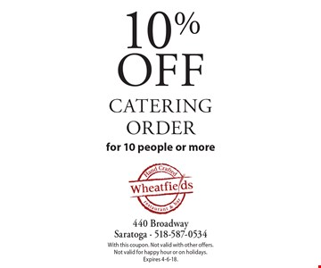 10% off catering order for 10 people or more. With this coupon. Not valid with other offers. Not valid for happy hour or on holidays. Expires 4-6-18.
