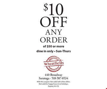 $10 off any orderof $50 or more. dine in only, Sun-Thurs. With this coupon. Not valid with other offers. Not valid for happy hour or on holidays. Expires 4-6-18.