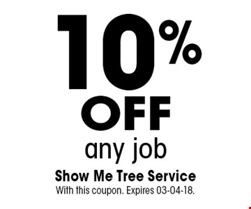 10%offany job. Show Me Tree Service With this coupon. Expires 03-04-18.