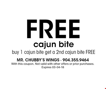 FREE cajun bitebuy 1 cajun bite get a 2nd cajun bite FREE. mr. chubby's wings - 904.355.9464 With this coupon. Not valid with other offers or prior purchases. Expires 03-04-18