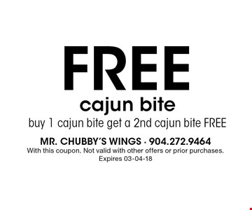 FREE cajun bitebuy 1 cajun bite get a 2nd cajun bite FREE. mr. chubby's wings - 904.272.9464 With this coupon. Not valid with other offers or prior purchases. Expires 03-04-18
