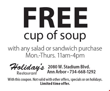 Free cup of soup with any salad or sandwich purchase Mon.-Thurs. 11am-4pm. With this coupon. Not valid with other offers, specials or on holidays. Limited time offer.