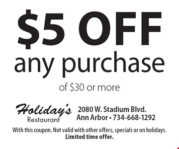 $5 off any purchase of $30 or more. With this coupon. Not valid with other offers, specials or on holidays. Limited time offer.