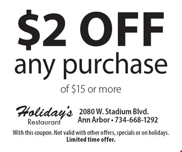$2 off any purchase of $15 or more. With this coupon. Not valid with other offers, specials or on holidays. Limited time offer.
