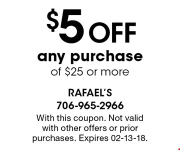 $5 Off any purchase of $25 or more. With this coupon. Not valid with other offers or prior purchases. Expires 02-13-18.