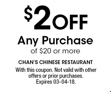 $2 OFF Any Purchase of $20 or more. With this coupon. Not valid with other offers or prior purchases. Expires 03-04-18.
