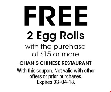 FREE 2 Egg Rolls with the purchase of $15 or more. With this coupon. Not valid with other offers or prior purchases. Expires 03-04-18.