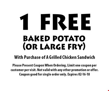 1 FREE baked potato(or large fry)With Purchase of A Grilled Chicken Sandwich . Please Present Coupon When Ordering. Limit one coupon per customer per visit. Not valid with any other promotion or offer. Coupon good for single order only. Expires 02-16-18