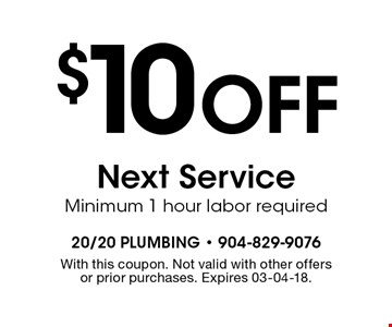 $10 Off Next Service Minimum 1 hour labor required. With this coupon. Not valid with other offers or prior purchases. Expires 03-04-18.