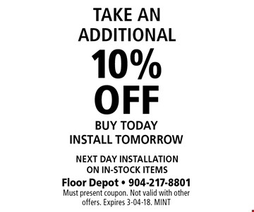 10% OFF BUY TODAY INSTALL TOMORROW. Floor Depot - 904-217-8801 Must present coupon. Not valid with other offers. Expires 3-04-18. MINT