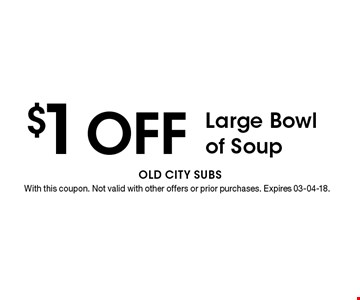 $1 Off Large Bowl of Soup. With this coupon. Not valid with other offers or prior purchases. Expires 03-04-18.