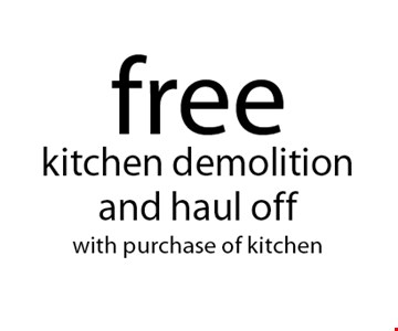 free kitchen demolition and haul off with purchase of kitchen. Not valid with other offers or prior purchases. Offer expires 4-21-18.