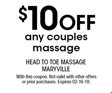 $10 OFF any couples massage. With this coupon. Not valid with other offers or prior purchases. Expires 02-16-18.