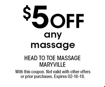 $5 OFF any massage. With this coupon. Not valid with other offers or prior purchases. Expires 02-16-18.