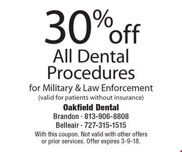30% off All Dental Procedures for Military & Law Enforcement (valid for patients without insurance). With this coupon. Not valid with other offers or prior services. Offer expires 3-9-18.