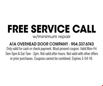 Free SERVICE CALLw/minimum repair. Only valid for cash or check payment. Must present coupon. Valid Mon-Fri 7am-5pm & Sat 7am - 2pm. Not valid after hours. Not valid with other offers or prior purchases. Coupons cannot be combined. Expires 3-04-18.