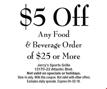 $5 Off Any Food & Beverage Orderof $25 or More. Jerry's Sports Grille13170-22 Atlantic Blvd.Not valid on specials or holidays. Dine-In only. With this coupon. Not valid with other offers. Excludes daily specials. Expires 04-02-18.