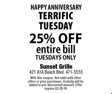 25% Off entire bill Tuesdays Only TerrificTuesday. With this coupon. Not valid with other offers or prior purchases. Gratuity will be added to pre-discounted amount. Offer expires 02-28-18