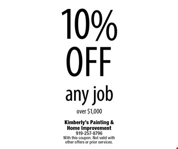 10% off any jobover $1,000. Kimberly's Painting & Home Improvement919-257-8796With this coupon. Not valid with 