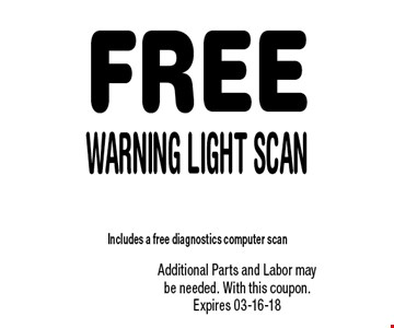 FREE Warning Light Scan. Additional Parts and Labor may be needed. With this coupon. Expires 03-16-18