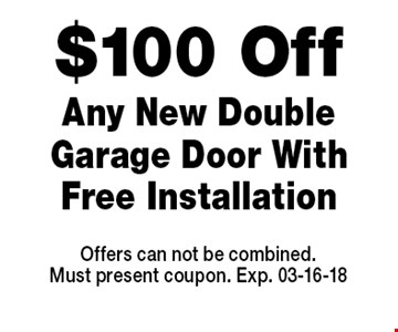 $100 Off Any New Double Garage Door With Free Installation. Offers can not be combined.Must present coupon. Exp. 03-16-18