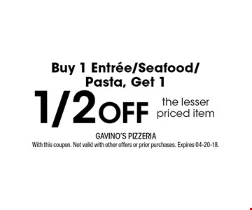 1/2 Offthe lesser priced itemBuy 1 Entree/Seafood/Pasta, Get 1. With this coupon. Not valid with other offers or prior purchases. Expires 04-20-18.