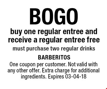 BOGO buy one regular entree and receive a regular entree freemust purchase two regular drinks. One coupon per customer. Not valid with any other offer. Extra charge for additional ingredients. Expires 03-04-18