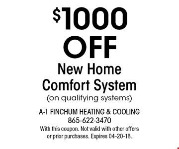 $1000 OFF New Home Comfort System (on qualifying systems). With this coupon. Not valid with other offers or prior purchases. Expires 04-20-18.