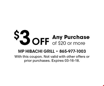 $3 OFF Any Purchaseof $20 or more. With this coupon. Not valid with other offers or prior purchases. Expires 03-16-18.