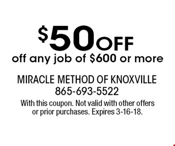 $50 OFF off any job of $600 or more . With this coupon. Not valid with other offers or prior purchases. Expires 3-16-18.