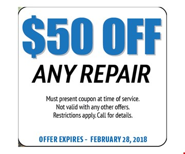 $50 Off Any Repair. Must present coupon at time of service. Not valid with any other offers. Restrictions apply. Call for details. Offer expires 02-28-18
