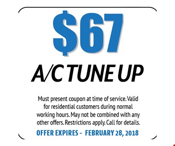 $67 A/C Tune Up. Must present coupon at time of service. Valid for residential customers during normal working hours. May not be combined with any other offers. Restrictions apply. Call for details. Offer expires 02-28-18