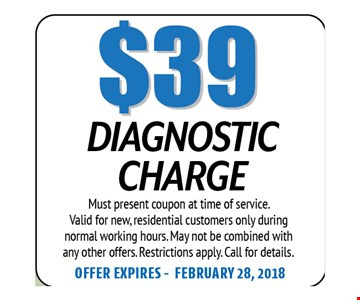 $39 Dianostic Charge. Must present coupon at time of service. Valid for new, residential customers only during normal working hours. May not be combined with any other offers. Restrictions apply. Call for details. Offer expires 02-28-18
