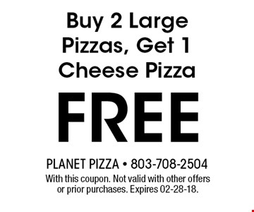 FREE Buy 2 Large Pizzas, Get 1 Cheese Pizza . With this coupon. Not valid with other offers or prior purchases. Expires 02-28-18.