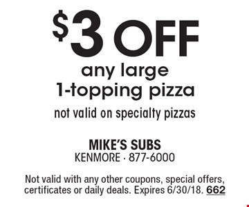 $3 off any large 1-topping pizza. not valid on specialty pizzas. Not valid with any other coupons, special offers, certificates or daily deals. Expires 6/30/18. 662