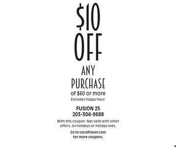 $10 off any purchase of $60 or more. Excludes happy hour. With this coupon. Not valid with other offers, on holidays or holiday eves. Go to LocalFlavor.com for more coupons.