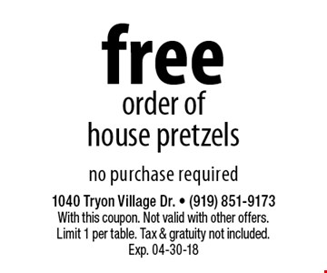 free order of house pretzelsno purchase required. 1040 Tryon Village Dr. - (919) 851-9173With this coupon. Not valid with other offers. Limit 1 per table. Tax & gratuity not included. Exp. 04-30-18