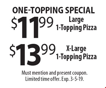One-Topping Special: $11.99 Large 1-Topping Pizza OR $13.99 X-Large 1-Topping Pizza. Must mention and present coupon. Limited time offer. Exp. 3-5-19.