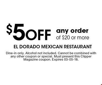$5Off any orderof $20 or more. Dine-in only. Alcohol not included. Cannot be combined with any other coupon or special. Must present this Clipper Magazine coupon. Expires 03-05-18.