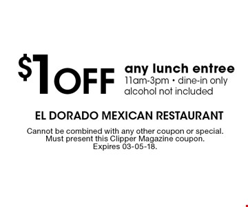 $1 Off any lunch entree11am-3pm - dine-in onlyalcohol not included. Cannot be combined with any other coupon or special. Must present this Clipper Magazine coupon. Expires 03-05-18.