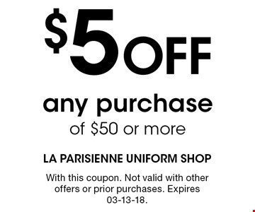 $5 Off any purchase of $50 or more. With this coupon. Not valid with other offers or prior purchases. Expires 03-13-18.