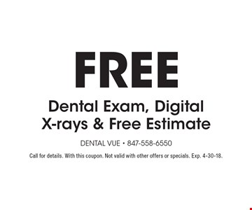 Free Dental Exam, Digital X-rays & Free Estimate. Call for details. With this coupon. Not valid with other offers or specials. Exp. 4-30-18.