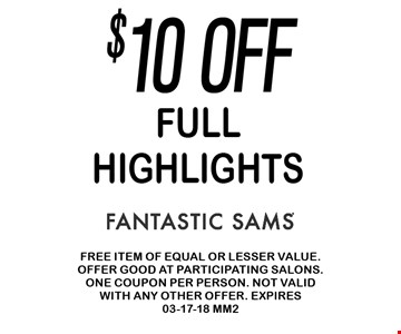 $10 offfullHighlights. Free item of equal or lesser value. Offer good at participating salons. One coupon per person. Not valid with any other offer. Expires 03-17-18 MM2