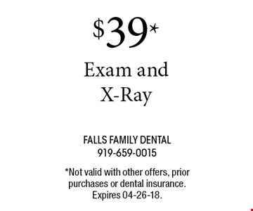 $39* Exam andX-Ray. *Not valid with other offers, prior purchases or dental insurance. Expires 04-26-18.