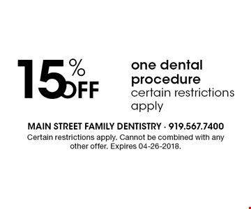 15% OFF one dental procedurecertain restrictions apply. Certain restrictions apply. Cannot be combined with any other offer. Expires 04-26-2018.