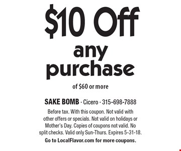 $10 off any purchase of $60 or more. Before tax. With this coupon. Not valid with other offers or specials. Not valid on holidays or Mother's Day. Copies of coupons not valid. No split checks. Valid only Sun-Thurs. Expires 5-31-18. Go to LocalFlavor.com for more coupons.