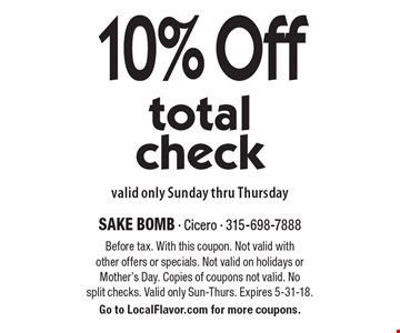 10% off total check. Valid only Sunday thru Thursday. Before tax. With this coupon. Not valid with other offers or specials. Not valid on holidays or Mother's Day. Copies of coupons not valid. No split checks. Valid only Sun-Thurs. Expires 5-31-18. Go to LocalFlavor.com for more coupons.