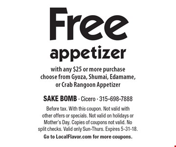Free appetizer with any $25 or more purchase. Choose from Gyoza, Shumai, Edamame, or Crab Rangoon Appetizer. Before tax. With this coupon. Not valid with other offers or specials. Not valid on holidays or Mother's Day. Copies of coupons not valid. No split checks. Valid only Sun-Thurs. Expires 5-31-18. Go to LocalFlavor.com for more coupons.