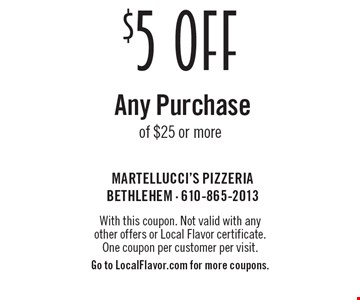 $5 OFF Any Purchase of $25 or more. With this coupon. Not valid with any 